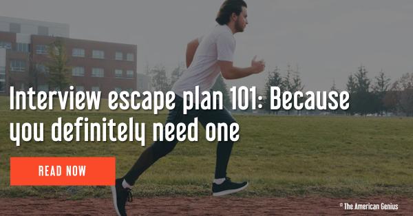 Interview escape plan 101