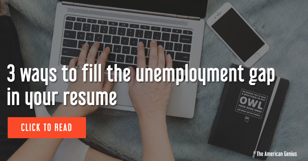 3 ways to fill the unemployment gap in your resume