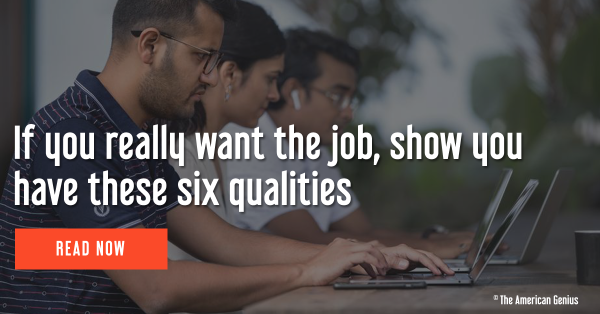 If you really want the job, show you have these six qualities