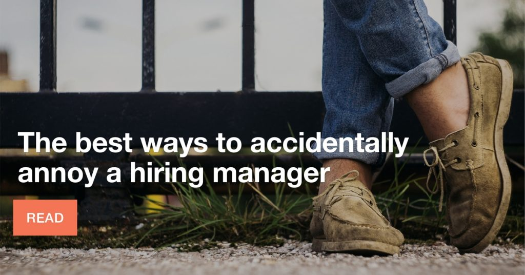 How to accidentally annoy a hiring manager