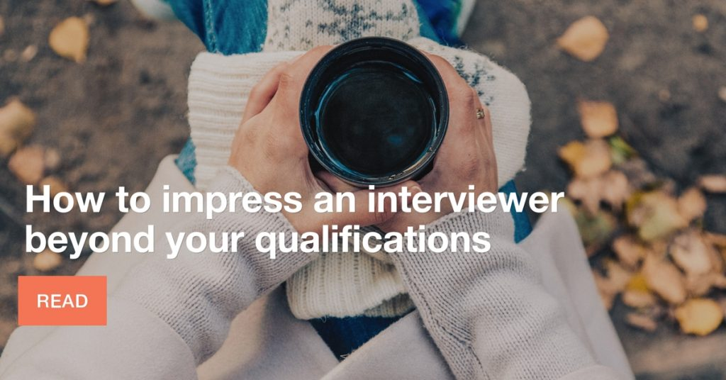 How to impress an interviewer beyond your qualifications