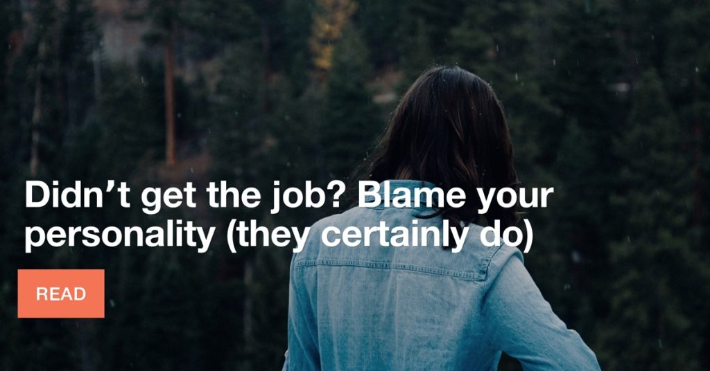Didn't get the job? Blame your personality