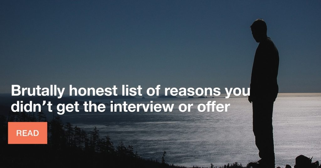 Brutally honest list of reasons you didn't get the interview or offer