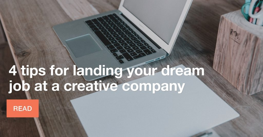4 tips for landing your dream job at a creative company