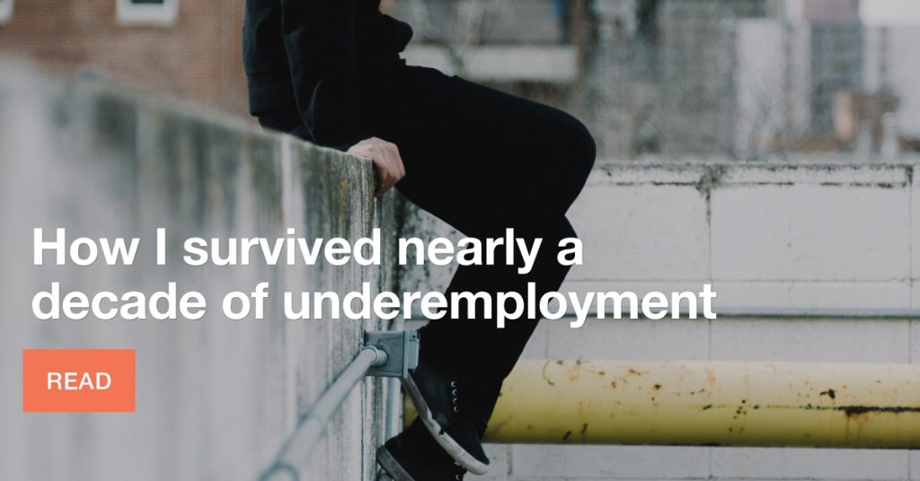 How I survived nearly a decade of underemployment