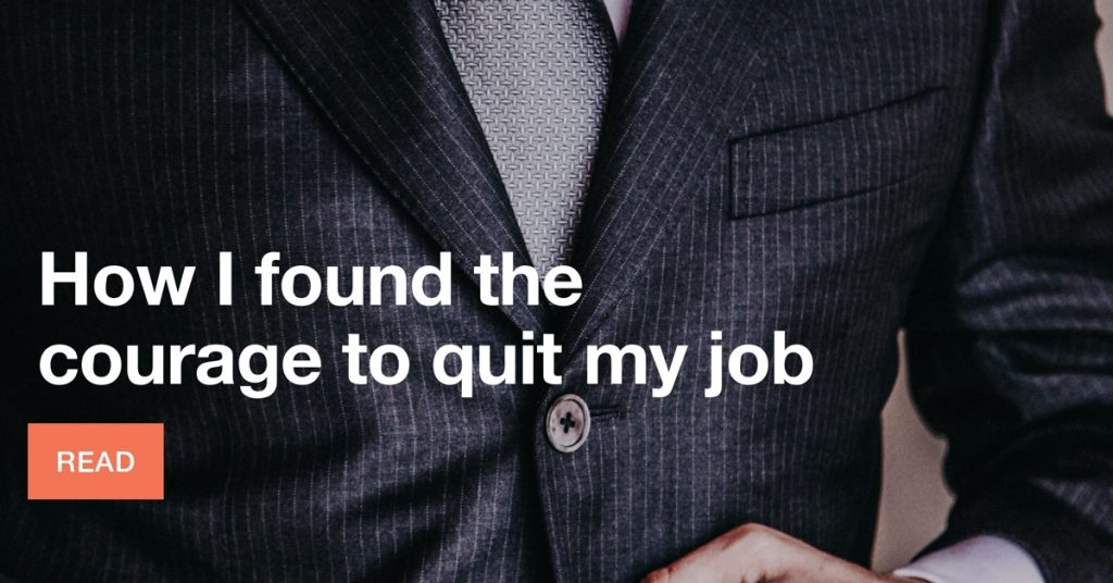 How I found the courage to quit my job