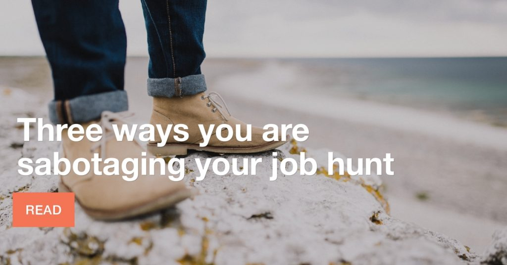 Three ways you're sabotaging your job hunt