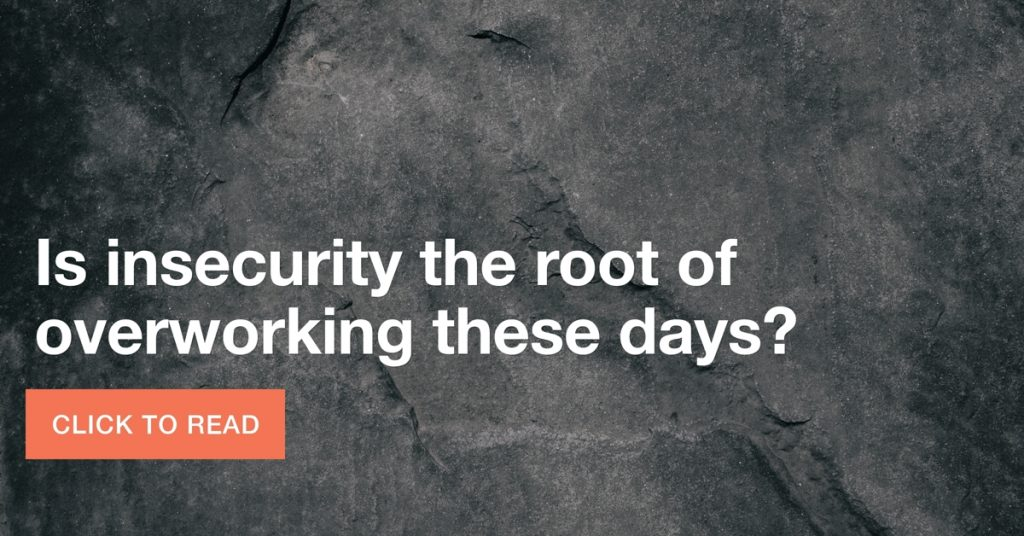 Is insecurity the root of overworking these days?