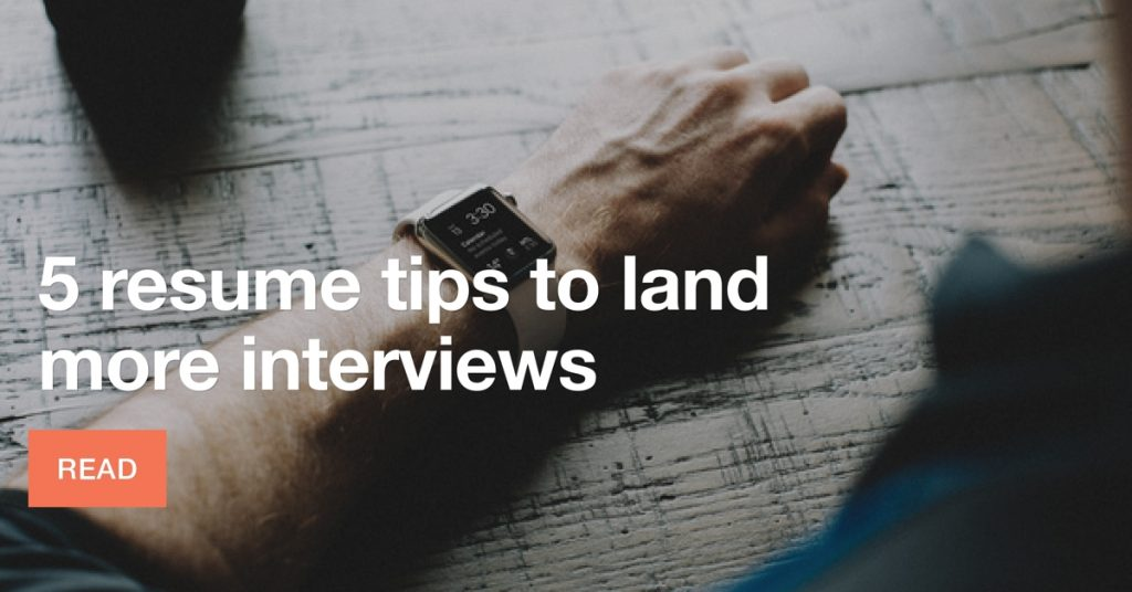 5 resume tips to land interviews