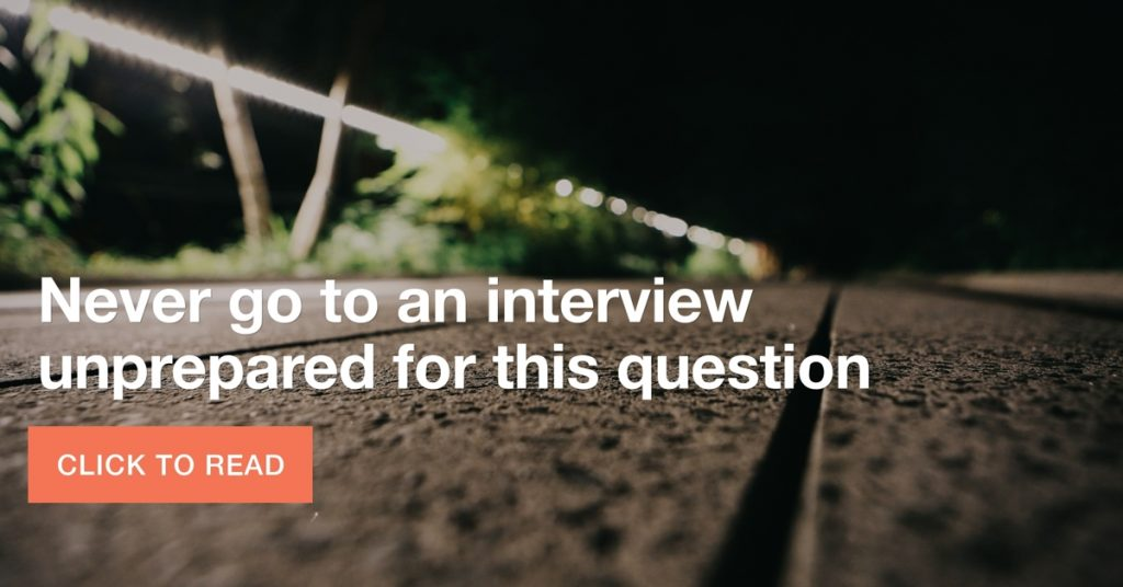 Never go to an interview unprepared for this one question