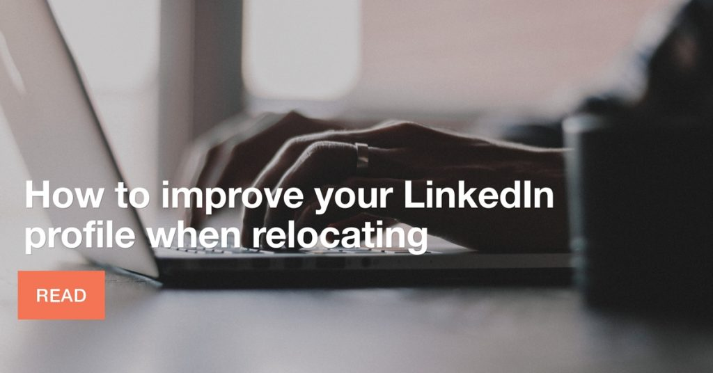 How to improve your LinkedIn profile when relocating