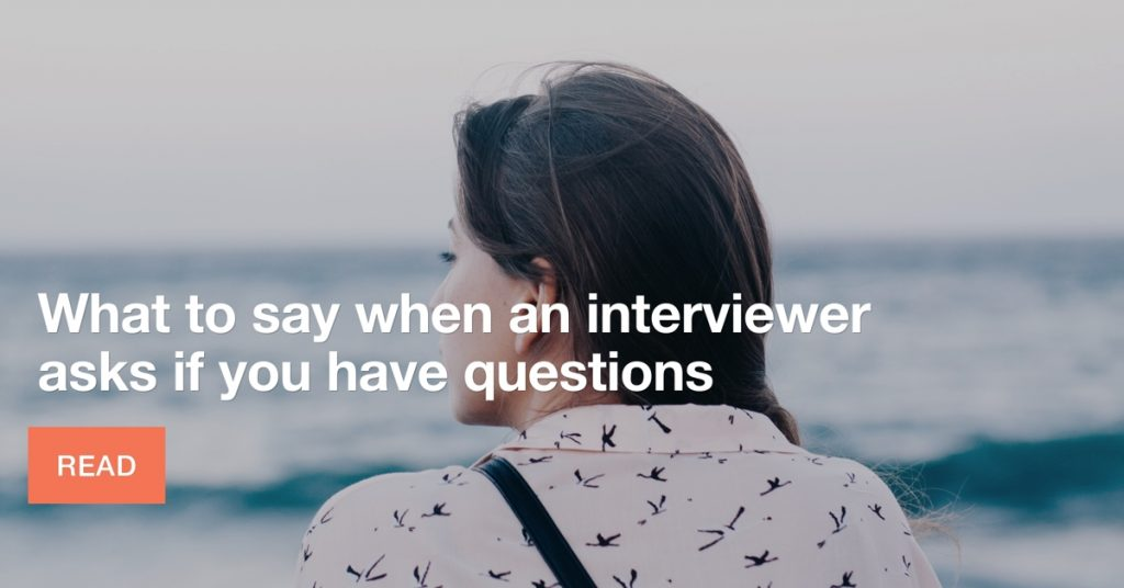 What to say when an interviewer asks if you have questions