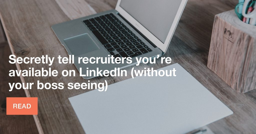 Tell recruiters you're available on LinkedIn without boss seeing