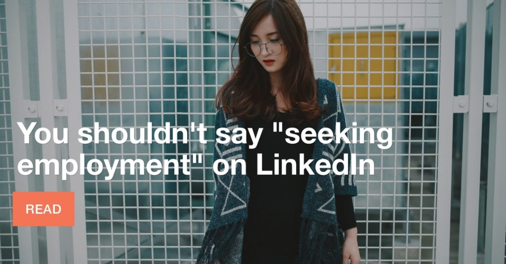 "Don't say ""Seeking Employment"" on LinkedIn"