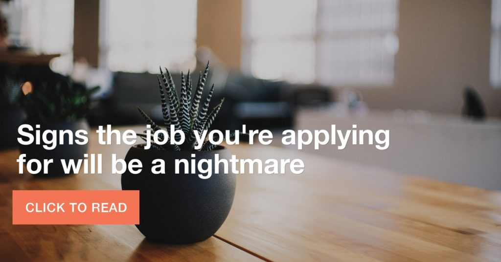 Signs the job you're applying for will be a nightmare