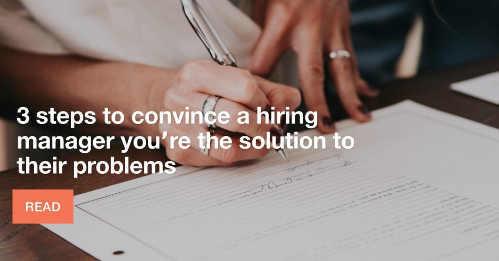 3 steps to convince a hiring manager you're the solution to their problems