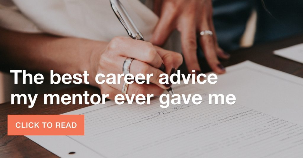 The best career advice my mentor ever gave me