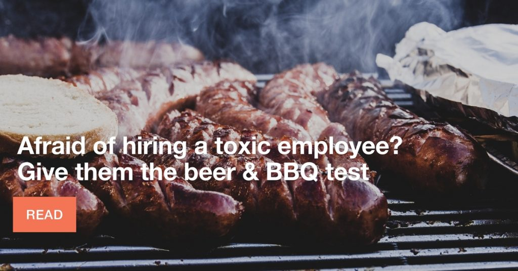 Afraid of hiring a toxic employee? Give them the beer & BBQ test