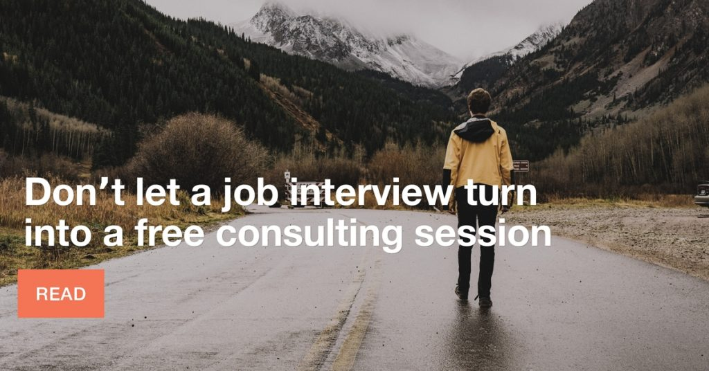 Don't let a job interview turn into a free consulting session