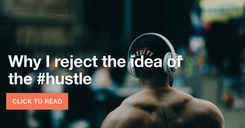 Why I reject the idea of the #hustle