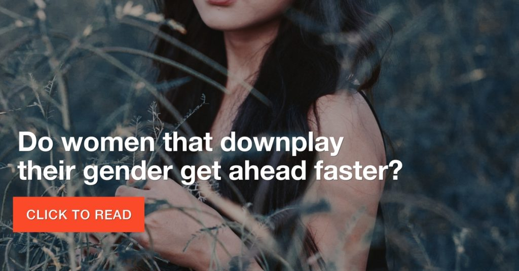 Do women that downplay their gender get ahead faster?