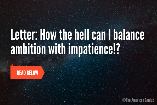 How to balance ambition with impatience
