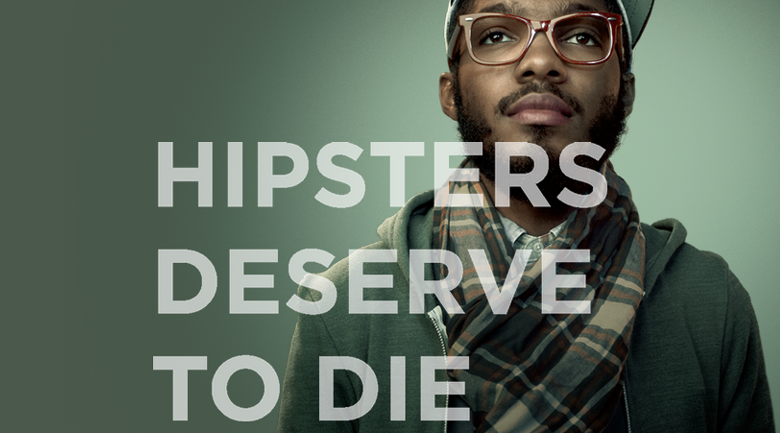 hipsters deserve to die