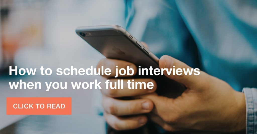 how to schedule job interviews when employed full time