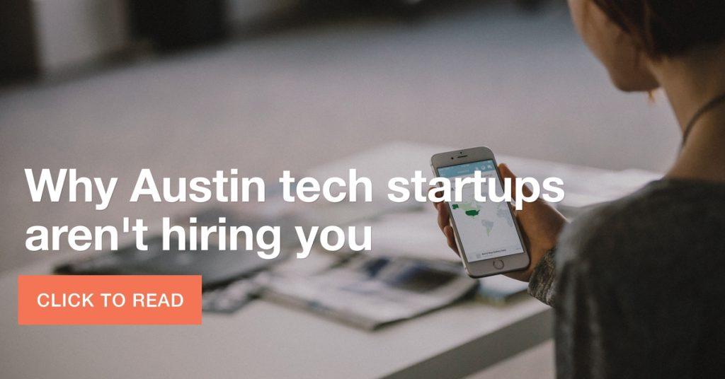 why austin tech startups aren't hiring you